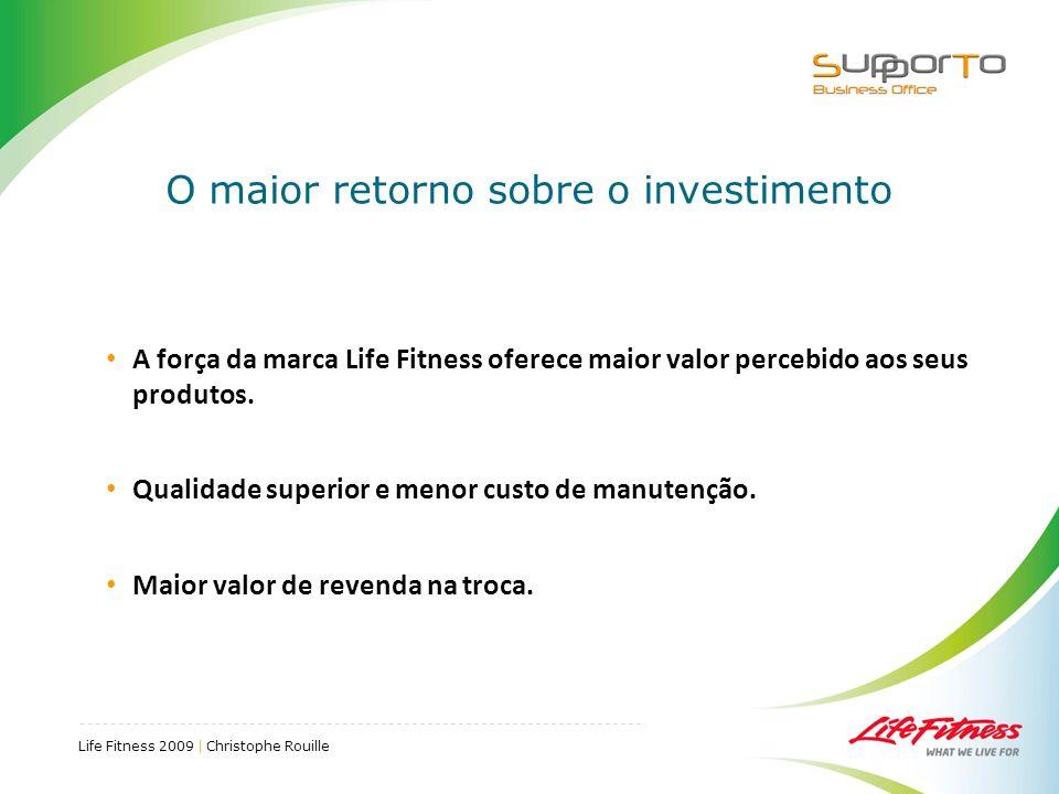 Life Fitness 2009 | Christophe Rouille O maior retorno sobre o investimento A força da marca Life Fitness oferece maior valor percebido aos seus produtos.