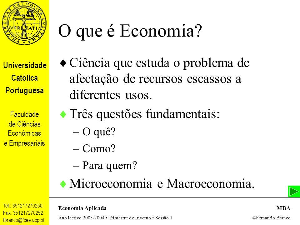 Universidade Católica Portuguesa Faculdade de Ciências Económicas e Empresariais Tel.: 351217270250 Fax: 351217270252 fbranco@fcee.ucp.pt Economia AplicadaMBA Ano lectivo 2003-2004 Trimestre de Inverno Sessão 1 ©Fernando Branco O que é Economia.