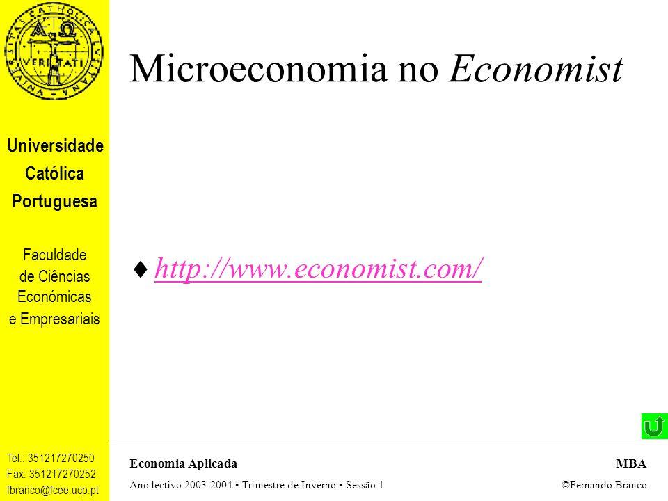 Universidade Católica Portuguesa Faculdade de Ciências Económicas e Empresariais Tel.: 351217270250 Fax: 351217270252 fbranco@fcee.ucp.pt Economia AplicadaMBA Ano lectivo 2003-2004 Trimestre de Inverno Sessão 1 ©Fernando Branco Microeconomia no Economist http://www.economist.com/