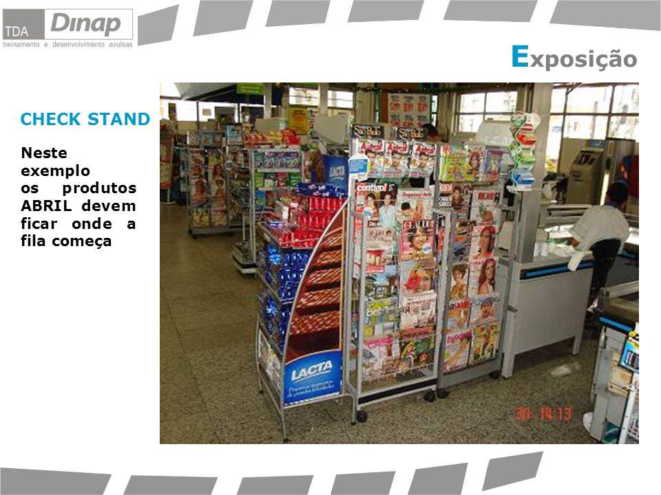 Neste exemplo os produtos ABRIL devem ficar onde a fila começa CHECK STAND E xposição concorrência Abril