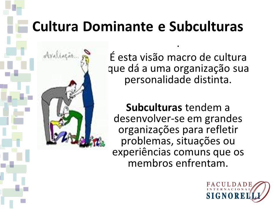 Cultura Dominante e Subculturas. É esta visão macro de cultura que dá a uma organização sua personalidade distinta. Subculturas tendem a desenvolver-s
