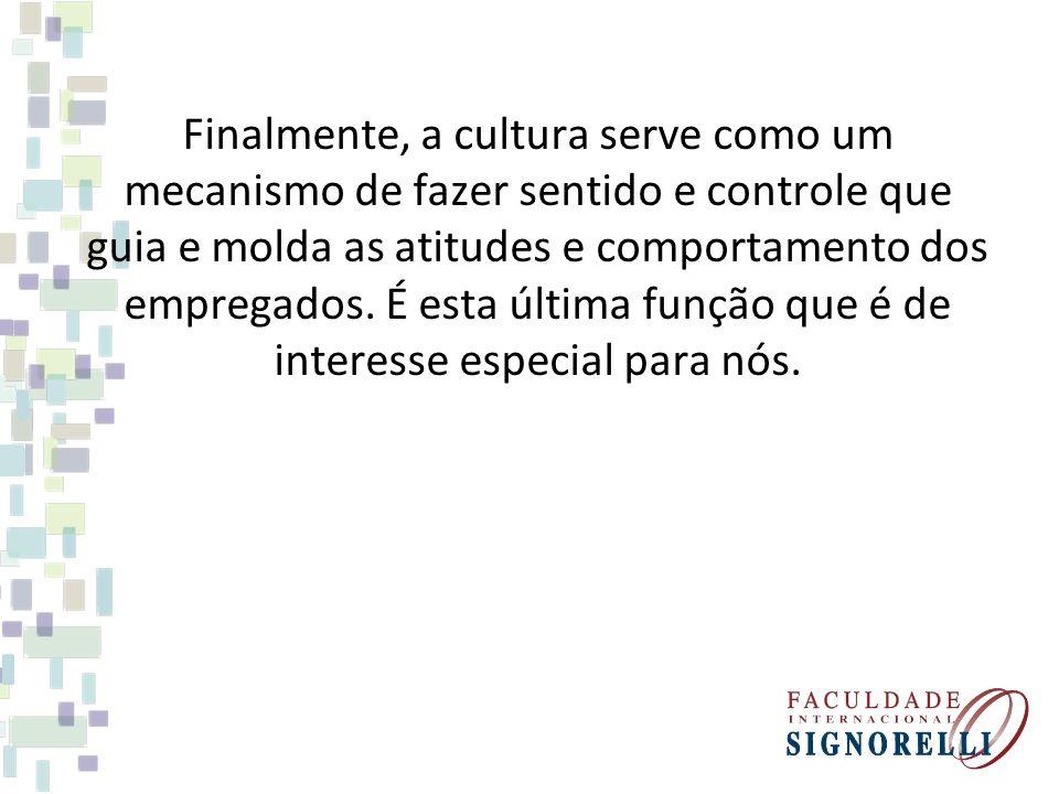 Finalmente, a cultura serve como um mecanismo de fazer sentido e controle que guia e molda as atitudes e comportamento dos empregados. É esta última f