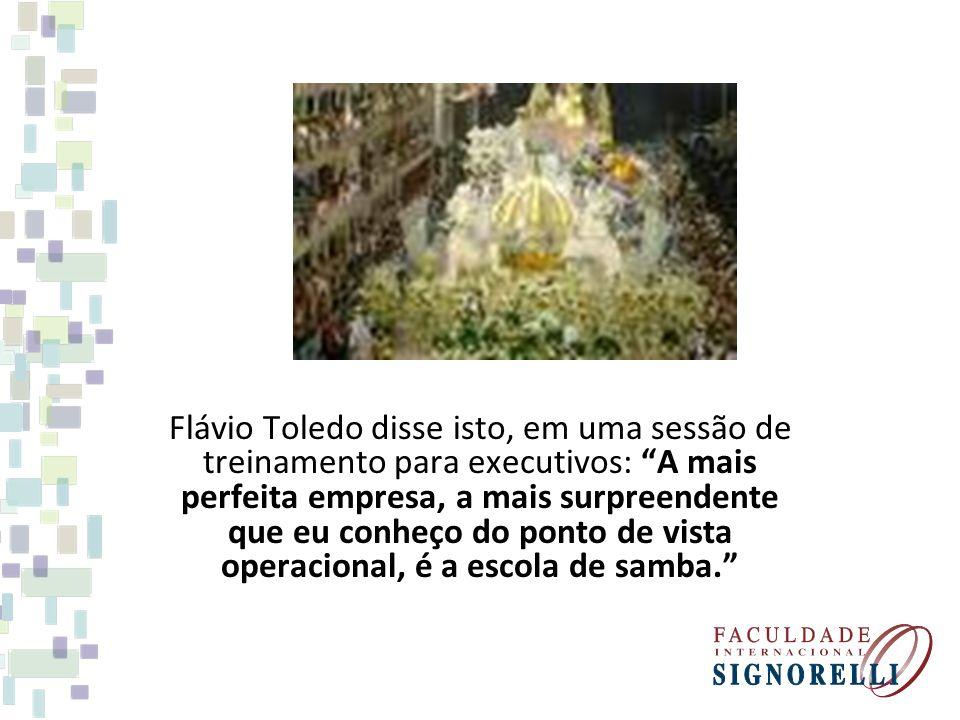 Flávio Toledo disse isto, em uma sessão de treinamento para executivos: A mais perfeita empresa, a mais surpreendente que eu conheço do ponto de vista