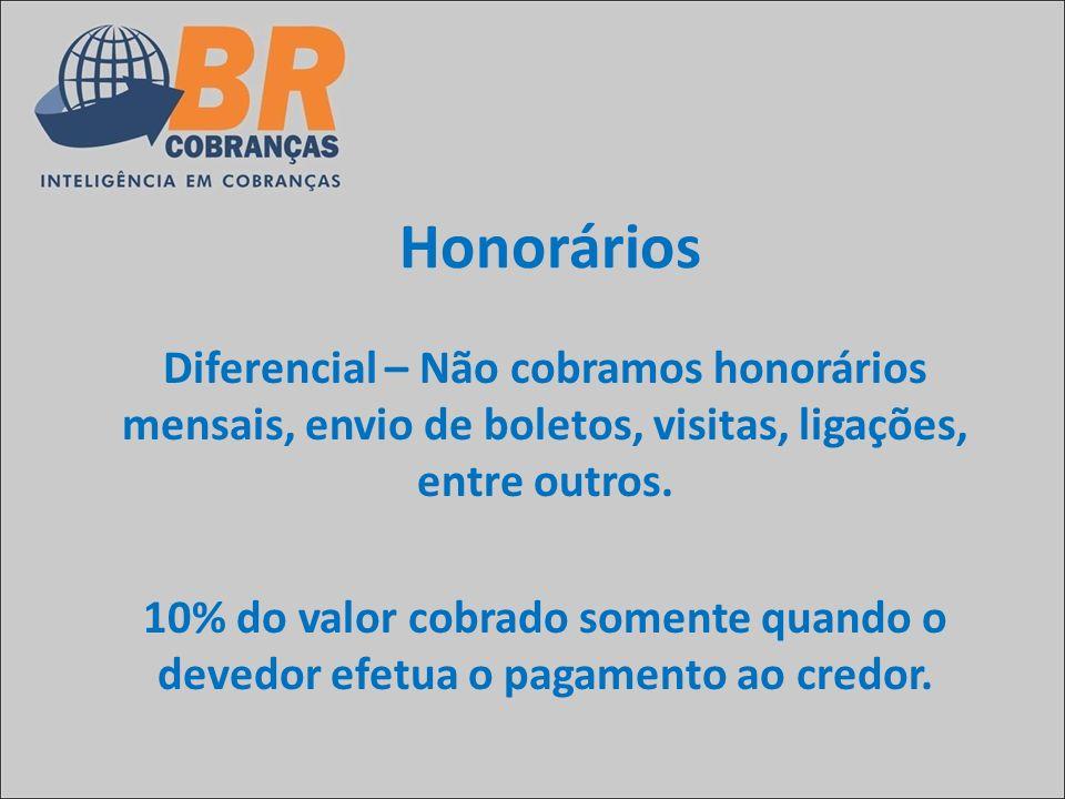 Honorários Diferencial – Não cobramos honorários mensais, envio de boletos, visitas, ligações, entre outros. 10% do valor cobrado somente quando o dev