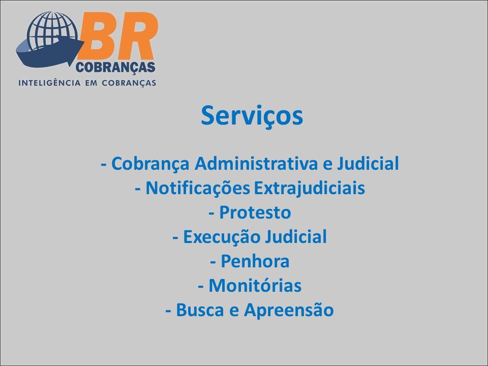 Serviços - Cobrança Administrativa e Judicial - Notificações Extrajudiciais - Protesto - Execução Judicial - Penhora - Monitórias - Busca e Apreensão