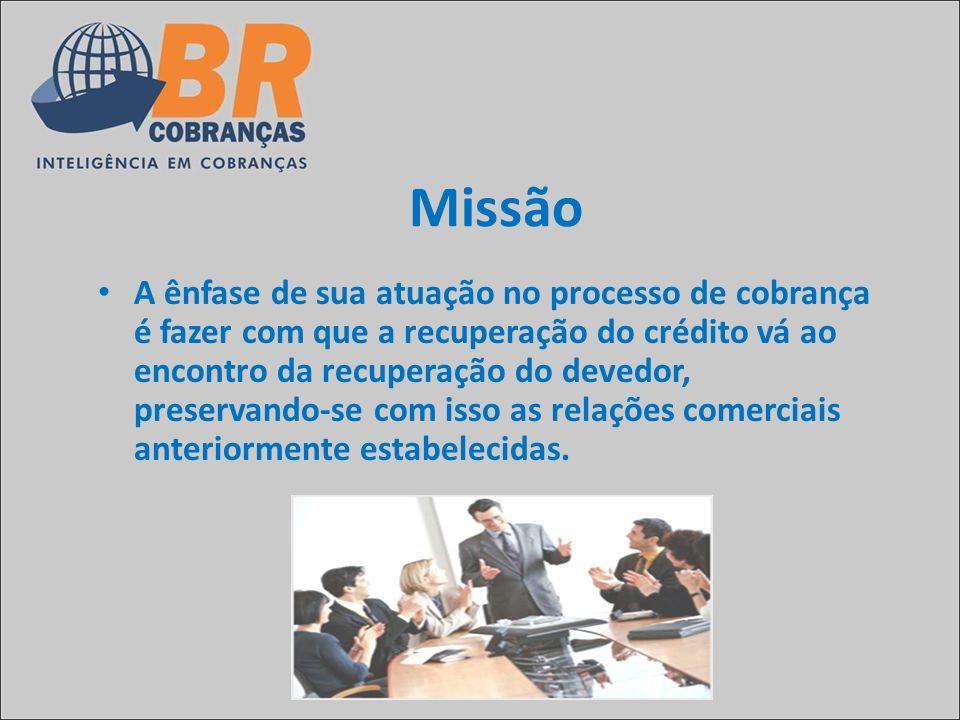 Missão A ênfase de sua atuação no processo de cobrança é fazer com que a recuperação do crédito vá ao encontro da recuperação do devedor, preservando-