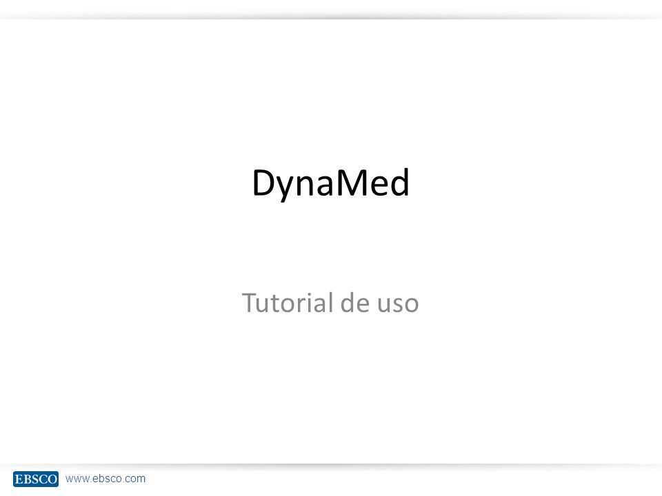www.ebsco.com DynaMed Tutorial de uso