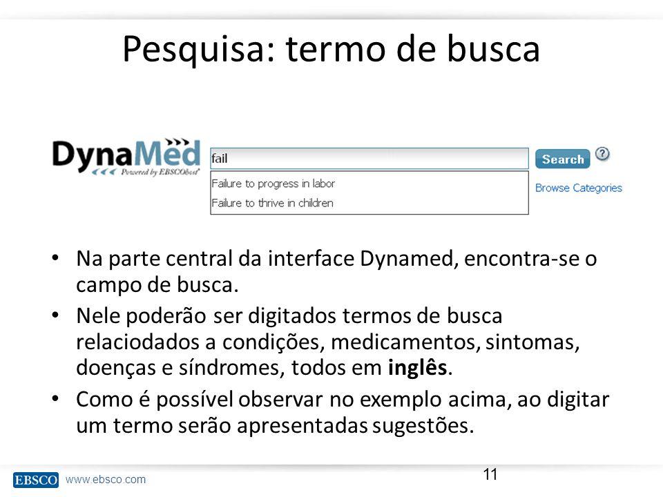 www.ebsco.com Pesquisa: termo de busca Na parte central da interface Dynamed, encontra-se o campo de busca. Nele poderão ser digitados termos de busca