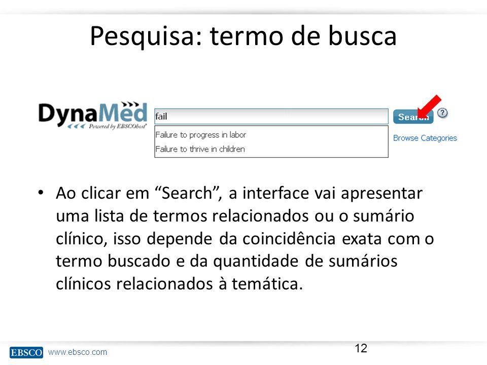 www.ebsco.com Pesquisa: termo de busca Ao clicar em Search, a interface vai apresentar uma lista de termos relacionados ou o sumário clínico, isso dep