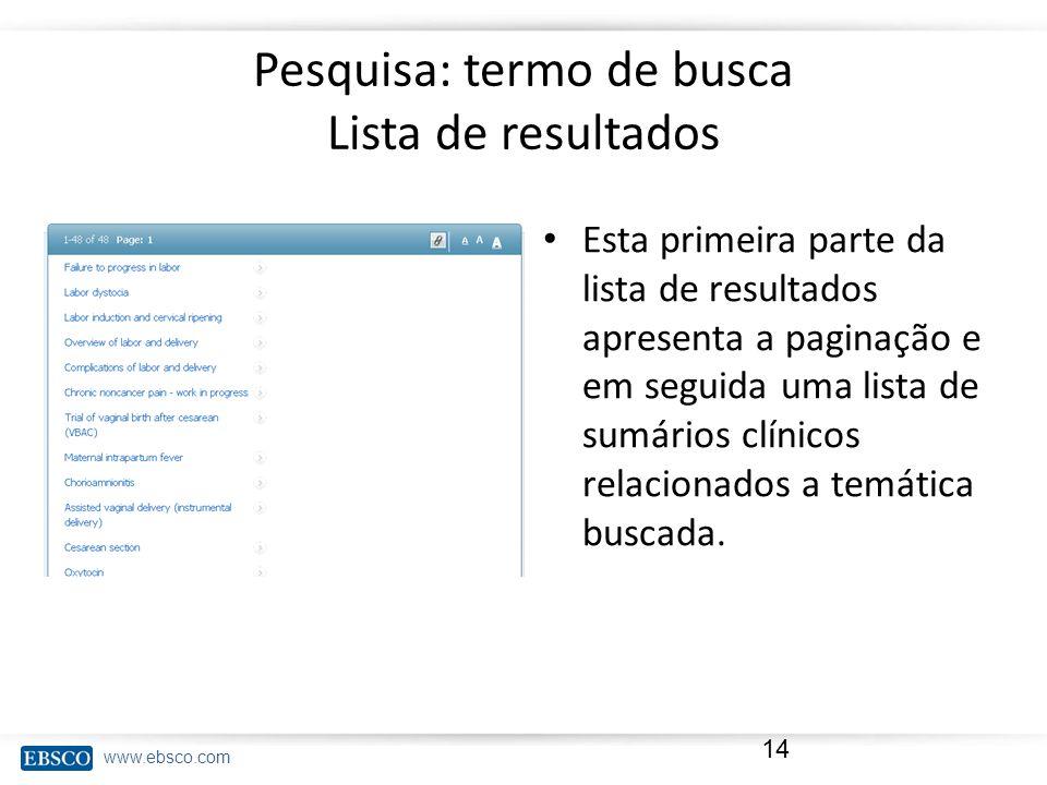 www.ebsco.com Pesquisa: termo de busca Lista de resultados Esta primeira parte da lista de resultados apresenta a paginação e em seguida uma lista de