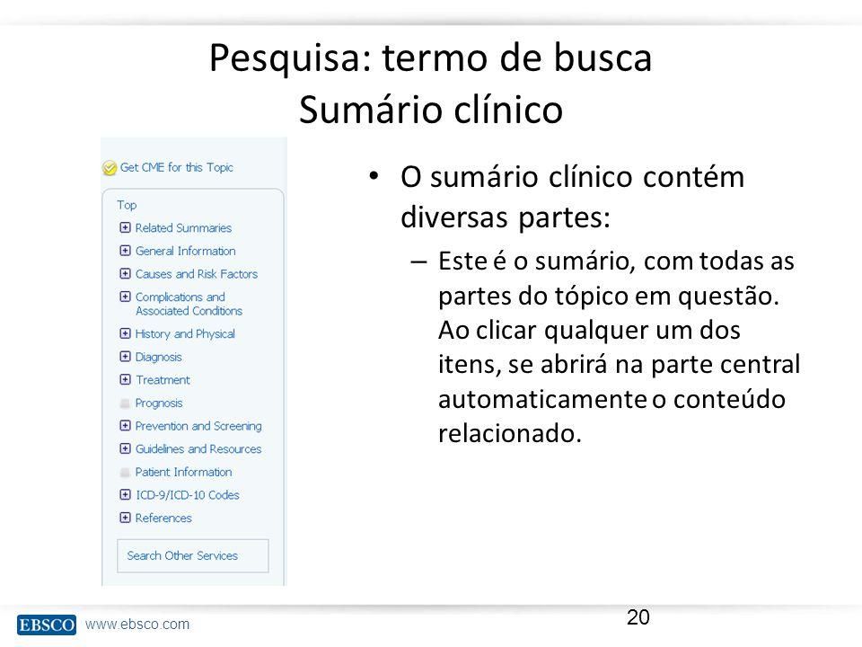 www.ebsco.com Pesquisa: termo de busca Sumário clínico O sumário clínico contém diversas partes: – Este é o sumário, com todas as partes do tópico em