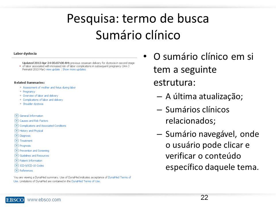 www.ebsco.com Pesquisa: termo de busca Sumário clínico O sumário clínico em si tem a seguinte estrutura: – A última atualização; – Sumários clínicos r