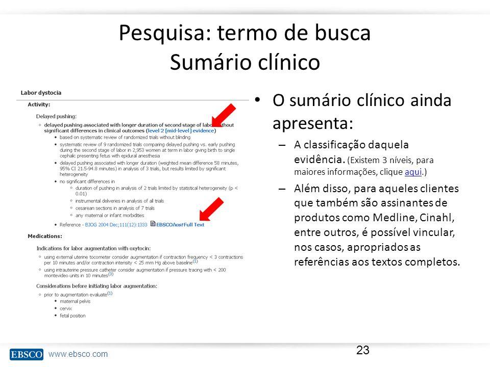 www.ebsco.com Pesquisa: termo de busca Sumário clínico O sumário clínico ainda apresenta: – A classificação daquela evidência. (Existem 3 níveis, para