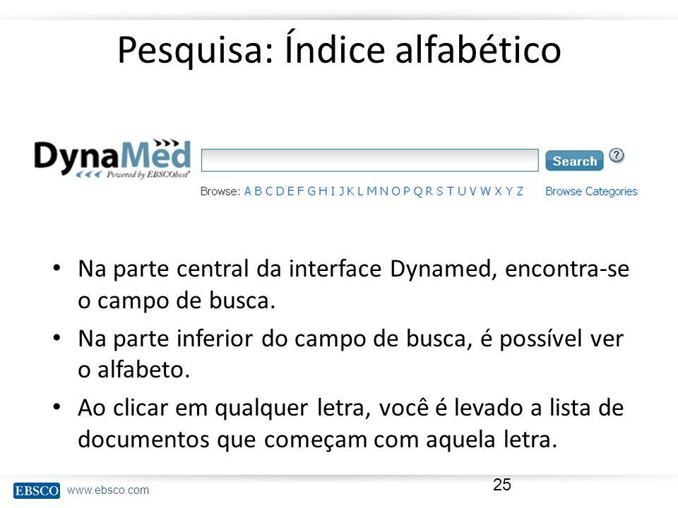 www.ebsco.com Pesquisa: Índice alfabético Na parte central da interface Dynamed, encontra-se o campo de busca. Na parte inferior do campo de busca, é