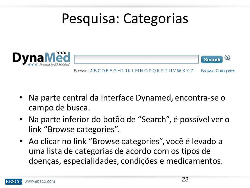 www.ebsco.com Pesquisa: Categorias Na parte central da interface Dynamed, encontra-se o campo de busca. Na parte inferior do botão de Search, é possív