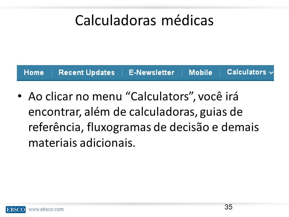 www.ebsco.com Calculadoras médicas Ao clicar no menu Calculators, você irá encontrar, além de calculadoras, guias de referência, fluxogramas de decisã