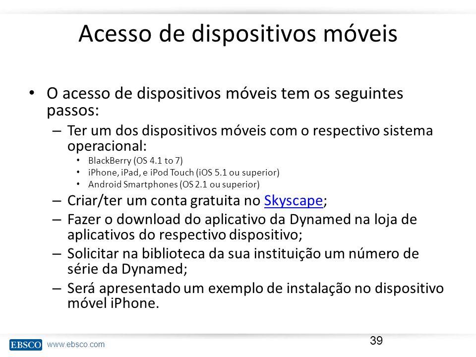 www.ebsco.com Acesso de dispositivos móveis O acesso de dispositivos móveis tem os seguintes passos: – Ter um dos dispositivos móveis com o respectivo