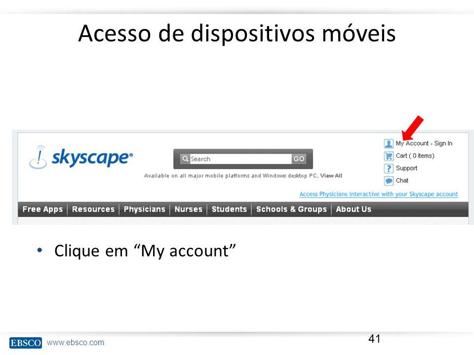 www.ebsco.com Acesso de dispositivos móveis 41 Clique em My account