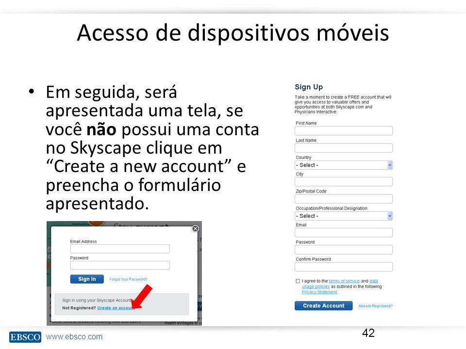 www.ebsco.com Acesso de dispositivos móveis Em seguida, será apresentada uma tela, se você não possui uma conta no Skyscape clique em Create a new acc