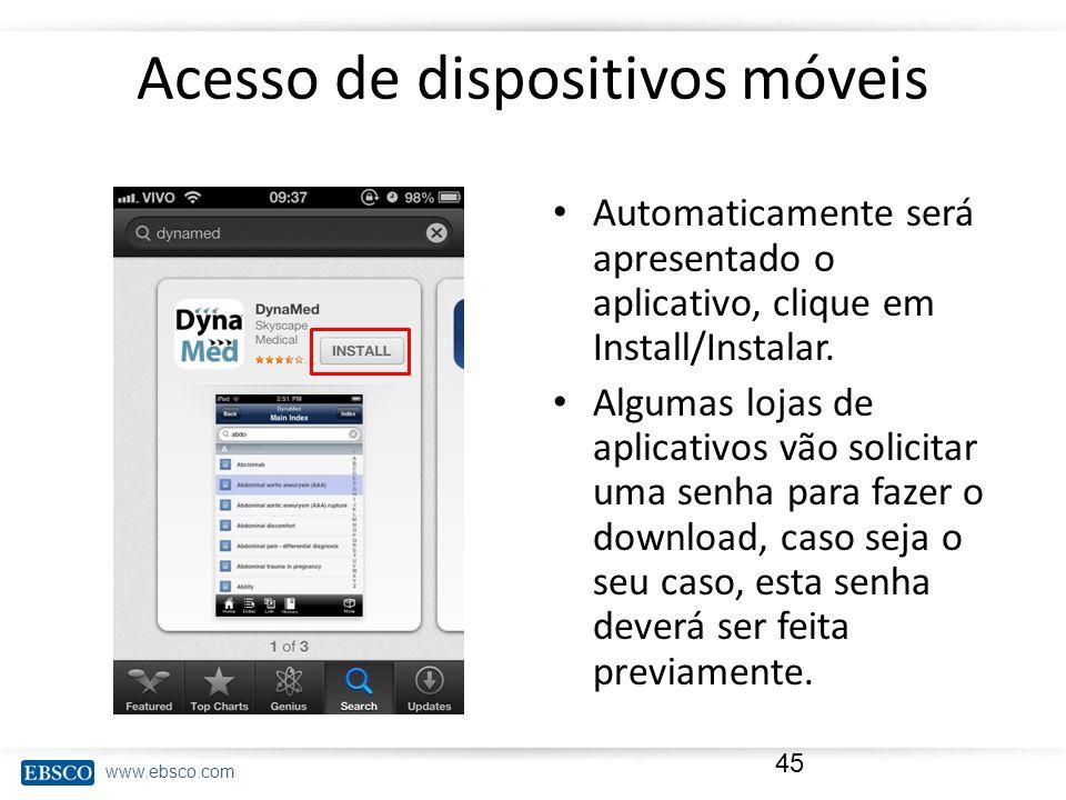 www.ebsco.com Acesso de dispositivos móveis Automaticamente será apresentado o aplicativo, clique em Install/Instalar. Algumas lojas de aplicativos vã