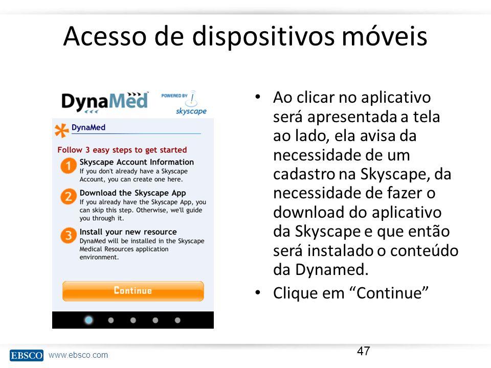 www.ebsco.com Acesso de dispositivos móveis Ao clicar no aplicativo será apresentada a tela ao lado, ela avisa da necessidade de um cadastro na Skysca