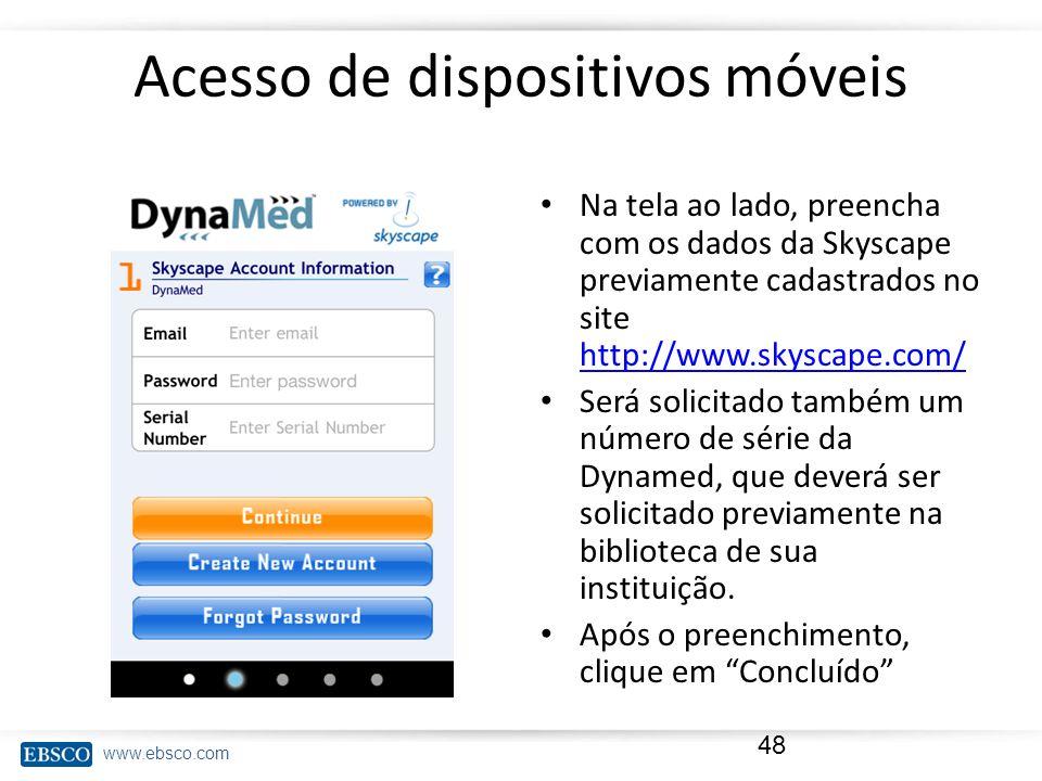 www.ebsco.com Acesso de dispositivos móveis Na tela ao lado, preencha com os dados da Skyscape previamente cadastrados no site http://www.skyscape.com