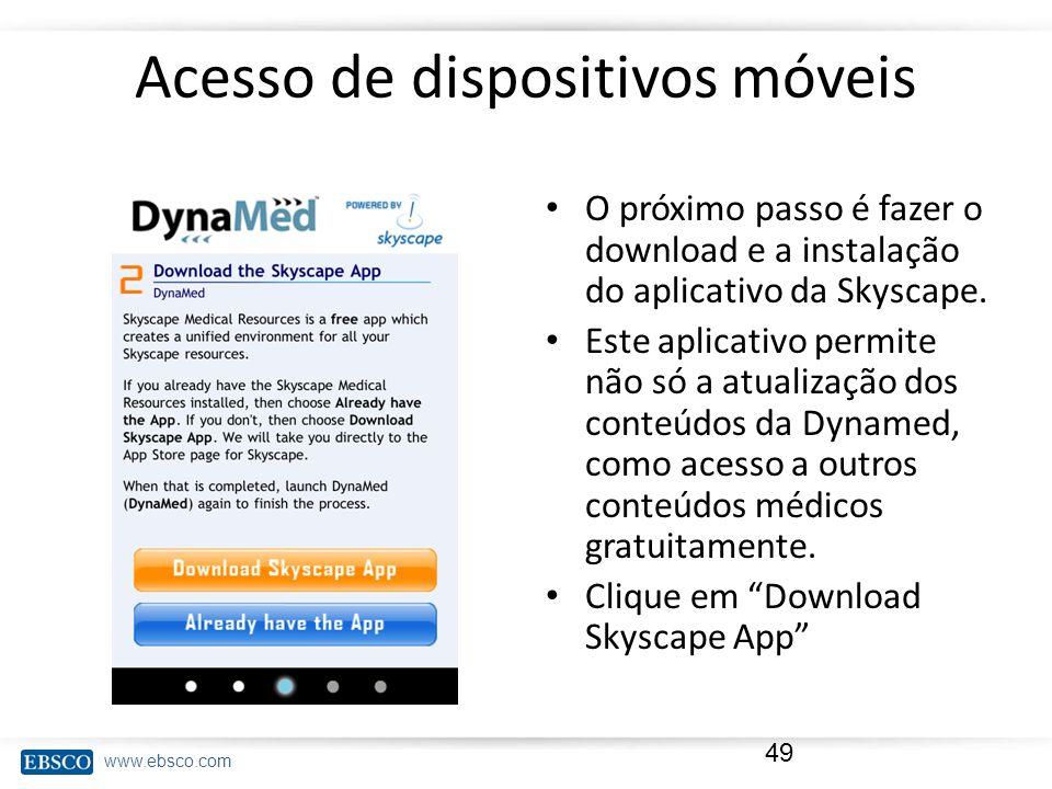 www.ebsco.com Acesso de dispositivos móveis O próximo passo é fazer o download e a instalação do aplicativo da Skyscape. Este aplicativo permite não s
