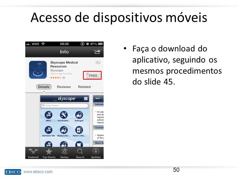 www.ebsco.com Acesso de dispositivos móveis Faça o download do aplicativo, seguindo os mesmos procedimentos do slide 45. 50
