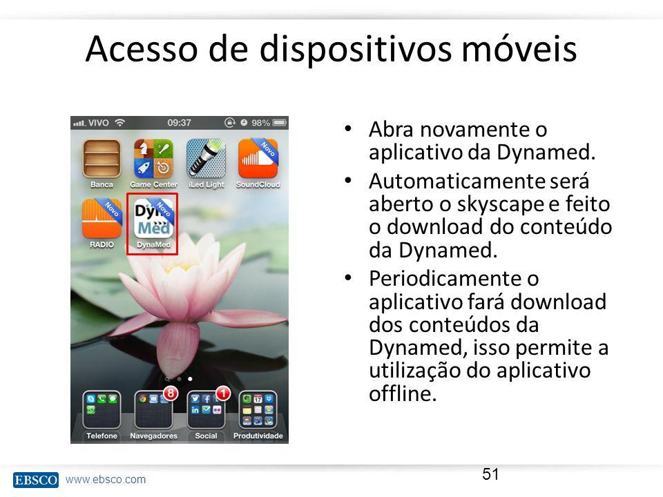 www.ebsco.com Acesso de dispositivos móveis Abra novamente o aplicativo da Dynamed. Automaticamente será aberto o skyscape e feito o download do conte