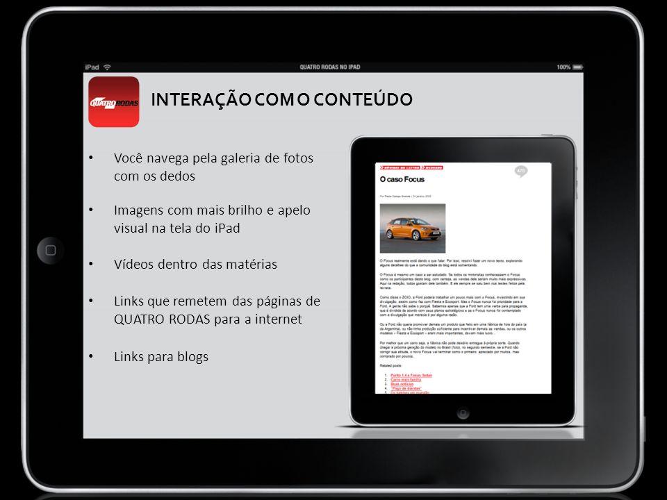 INTERAÇÃO COM O CONTEÚDO Você navega pela galeria de fotos com os dedos Imagens com mais brilho e apelo visual na tela do iPad Vídeos dentro das matér