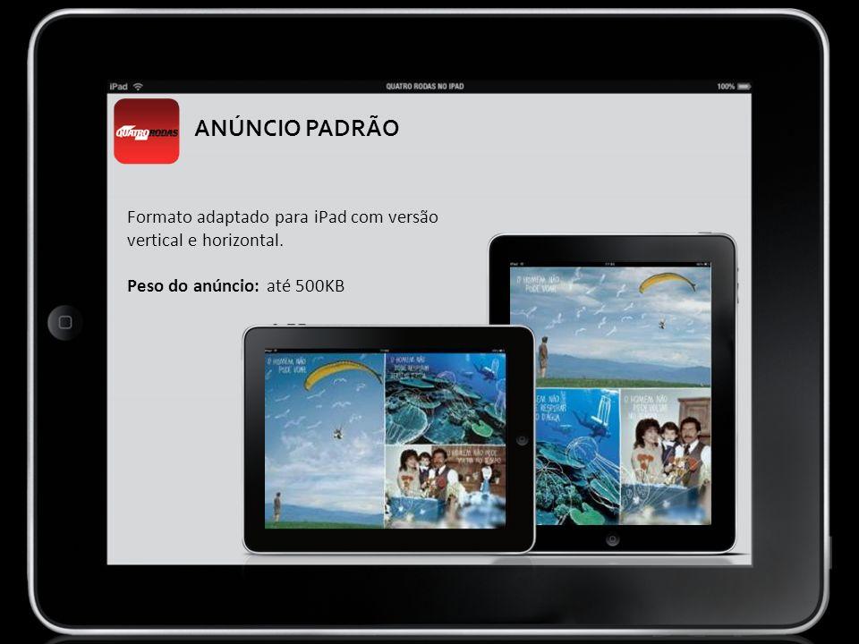 Formato adaptado para iPad com versão vertical e horizontal. Peso do anúncio: até 500KB ANÚNCIO PADRÃO