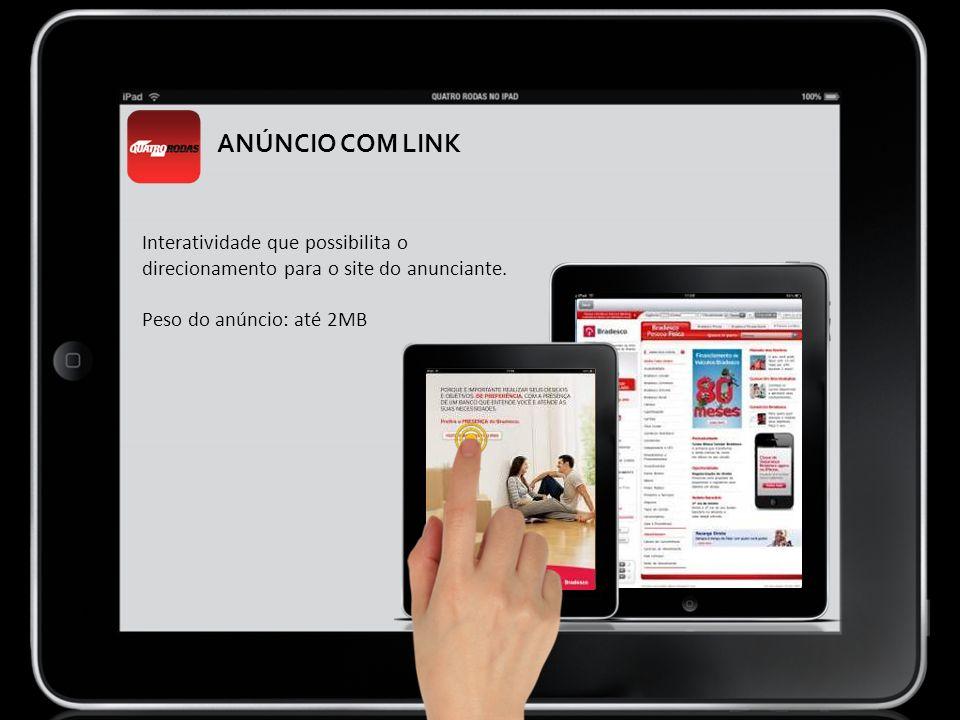 ANÚNCIO COM LINK Interatividade que possibilita o direcionamento para o site do anunciante. Peso do anúncio: até 2MB