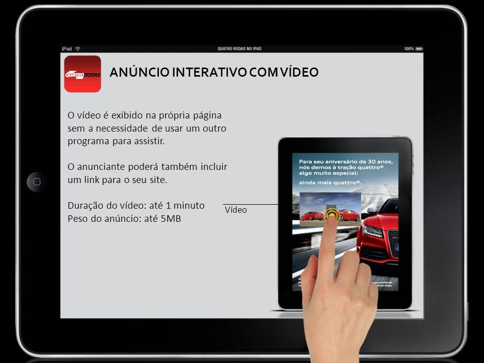 ANÚNCIO INTERATIVO COM VÍDEO O vídeo é exibido na própria página sem a necessidade de usar um outro programa para assistir. O anunciante poderá também