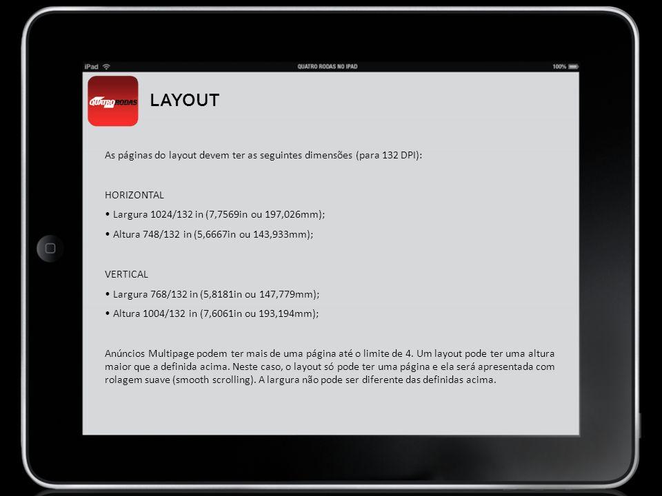As páginas do layout devem ter as seguintes dimensões (para 132 DPI): HORIZONTAL Largura 1024/132 in (7,7569in ou 197,026mm); Altura 748/132 in (5,666