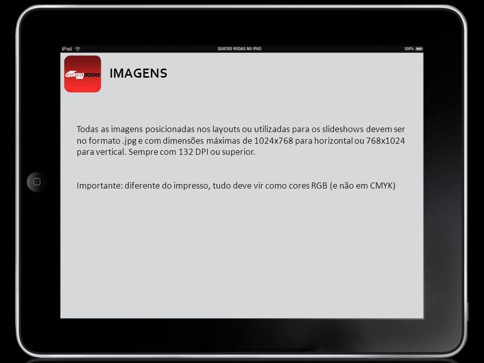 Todas as imagens posicionadas nos layouts ou utilizadas para os slideshows devem ser no formato.jpg e com dimensões máximas de 1024x768 para horizonta