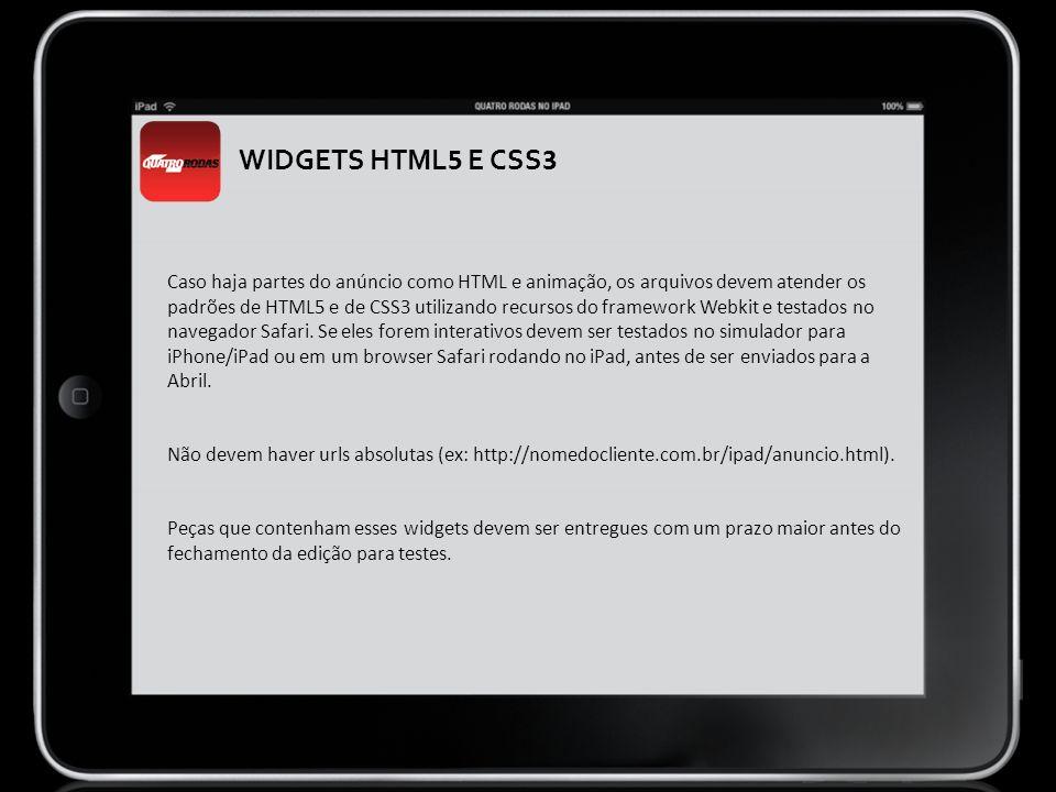 Caso haja partes do anúncio como HTML e animação, os arquivos devem atender os padrões de HTML5 e de CSS3 utilizando recursos do framework Webkit e te