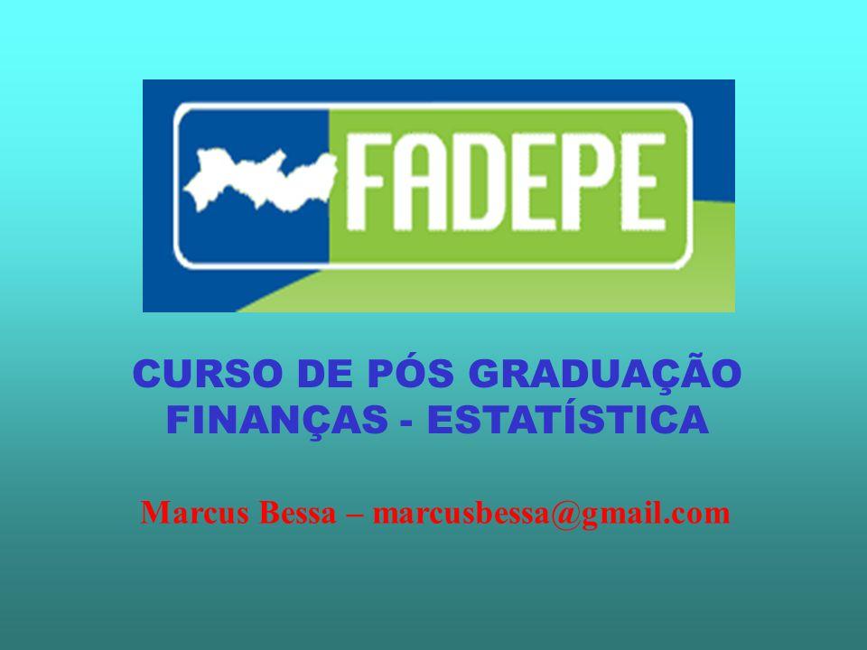 Marcus Bessa – marcusbessa@gmail.com CURSO DE PÓS GRADUAÇÃO FINANÇAS - ESTATÍSTICA