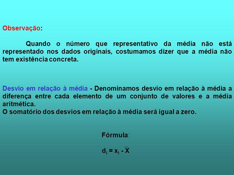 Desvio em relação à média - Denominamos desvio em relação à média a diferença entre cada elemento de um conjunto de valores e a média aritmética. O so