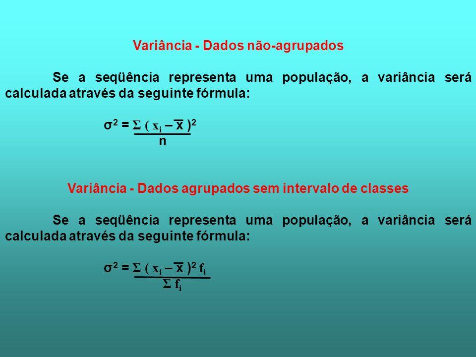 Variância - Dados não-agrupados Se a seqüência representa uma população, a variância será calculada através da seguinte fórmula: σ 2 = Σ ( x i – x ) 2