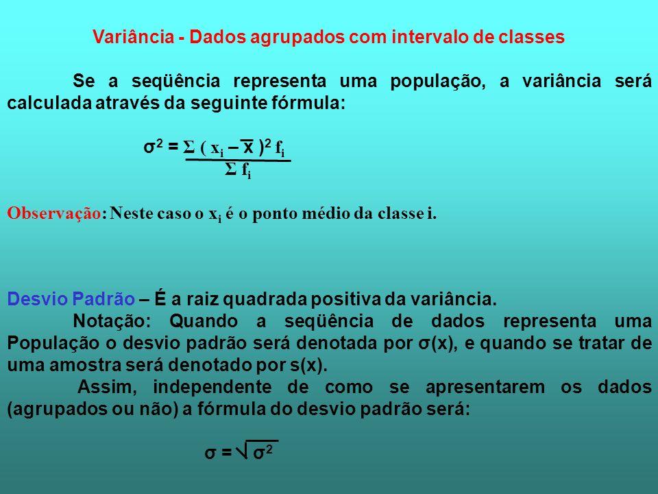Variância - Dados agrupados com intervalo de classes Se a seqüência representa uma população, a variância será calculada através da seguinte fórmula: