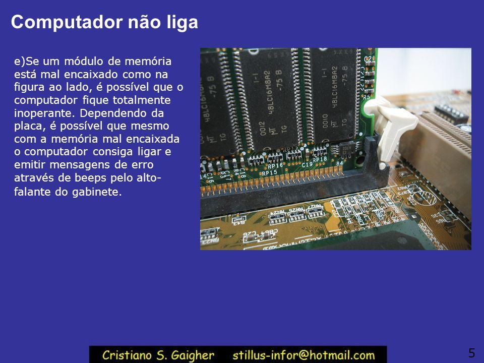 Computador não liga e)Se um módulo de memória está mal encaixado como na figura ao lado, é possível que o computador fique totalmente inoperante.