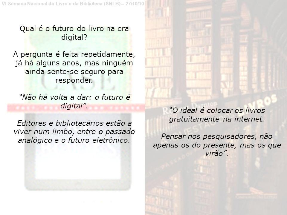 VI Semana Nacional do Livro e da Biblioteca (SNLB) – 27/10/10 Qual é o futuro do livro na era digital.
