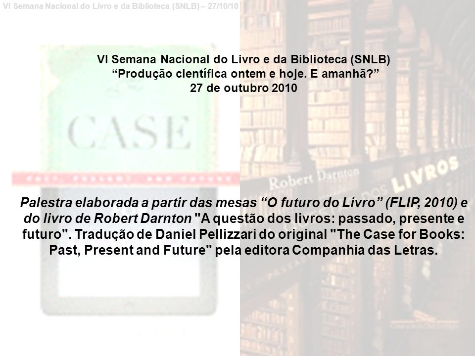 VI Semana Nacional do Livro e da Biblioteca (SNLB) – 27/10/10 MIT World is a free and open site that provides on demand video of significant public events at MIT.