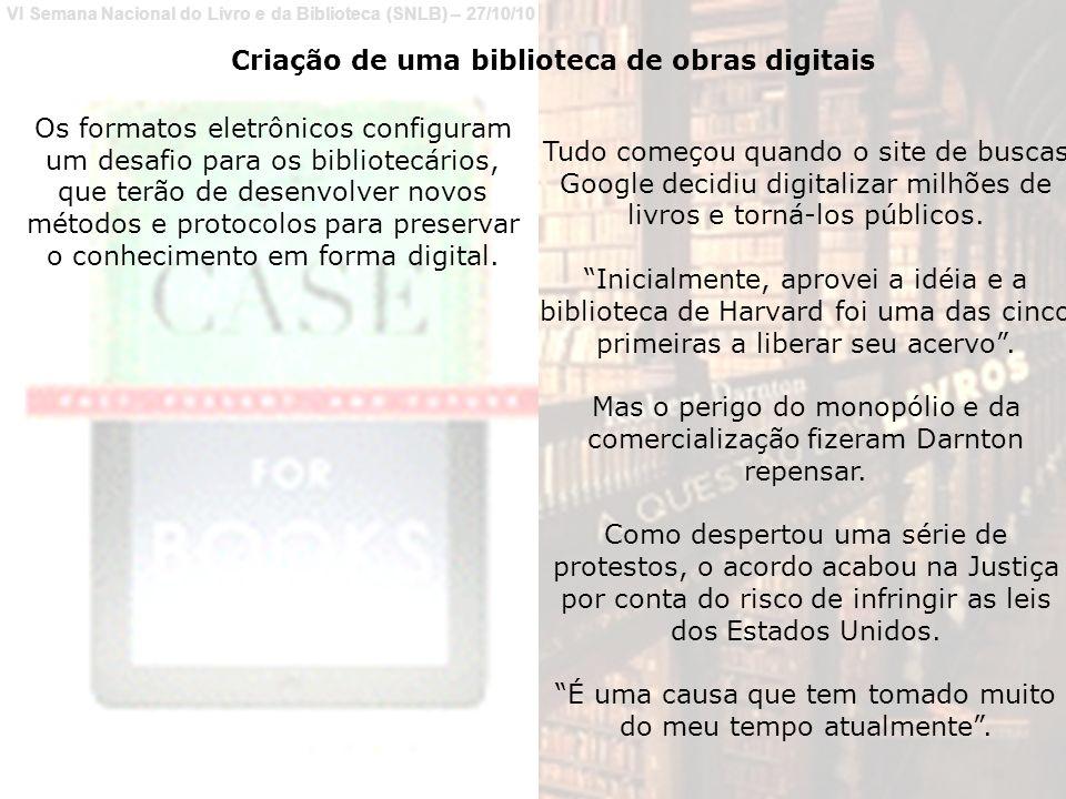 VI Semana Nacional do Livro e da Biblioteca (SNLB) – 27/10/10 Tudo começou quando o site de buscas Google decidiu digitalizar milhões de livros e torná-los públicos.