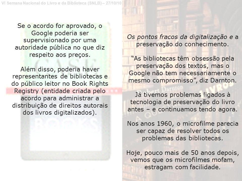 VI Semana Nacional do Livro e da Biblioteca (SNLB) – 27/10/10 Se o acordo for aprovado, o Google poderia ser supervisionado por uma autoridade pública no que diz respeito aos preços.