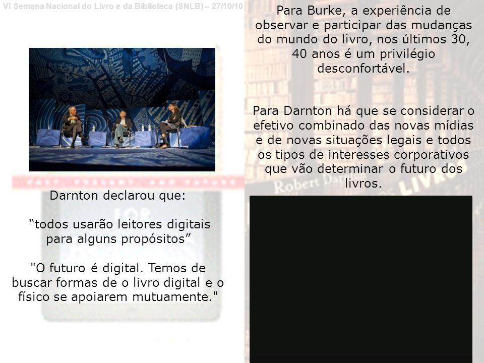 VI Semana Nacional do Livro e da Biblioteca (SNLB) – 27/10/10 Darnton declarou que: todos usarão leitores digitais para alguns propósitos O futuro é digital.