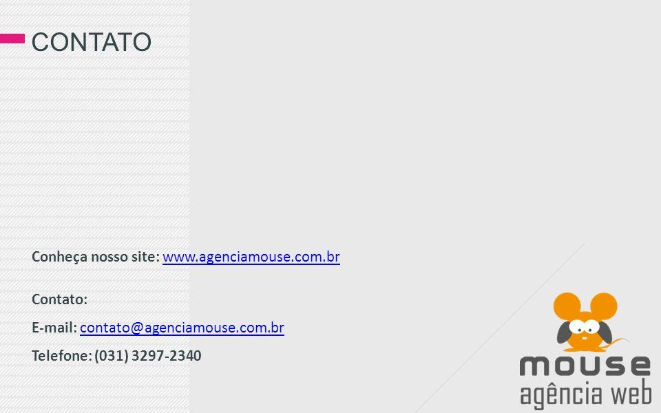 CONTATO Conheça nosso site: www.agenciamouse.com.br Contato: E-mail: contato@agenciamouse.com.br Telefone: (031) 3297-2340