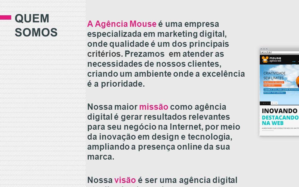 QUEM SOMOS A Agência Mouse é uma empresa especializada em marketing digital, onde qualidade é um dos principais critérios.