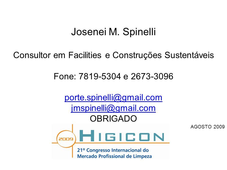 Josenei M. Spinelli Consultor em Facilities e Construções Sustentáveis Fone: 7819-5304 e 2673-3096 porte.spinelli@gmail.com jmspinelli@gmail.com OBRIG