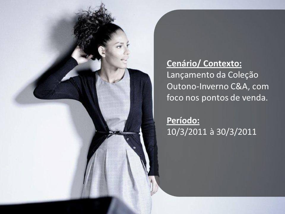 Cenário/ Contexto: Lançamento da Coleção Outono-Inverno C&A, com foco nos pontos de venda. Período: 10/3/2011 à 30/3/2011
